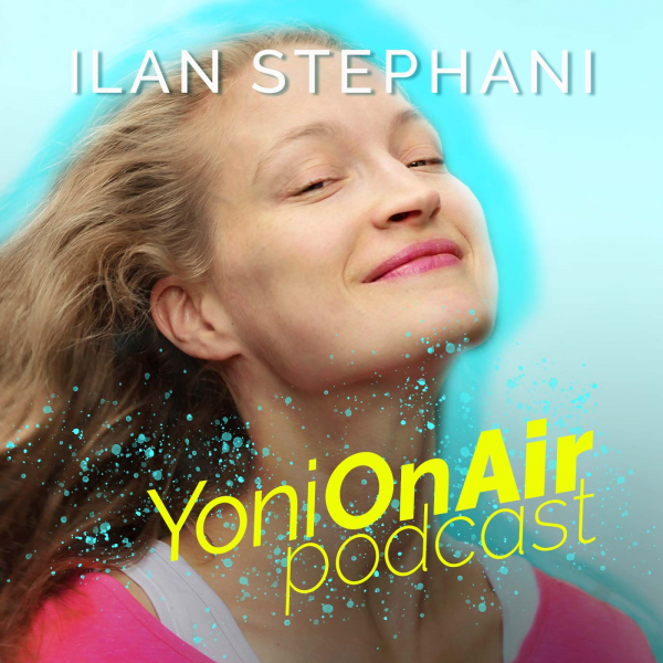 Yoni On Air - Podcast with Ilan Stephani