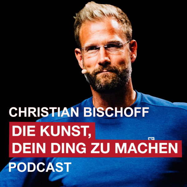 Christian Bischoff - DIE KUNST, DEIN DING ZU MACHEN Podcast