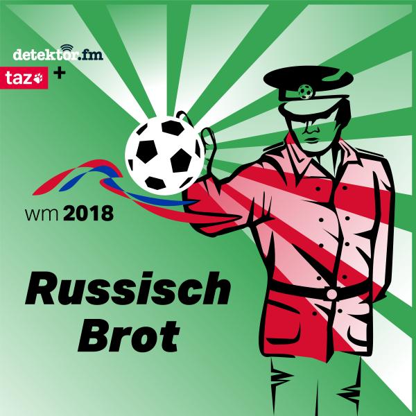 Russisch Brot – Der Podcast zur Fußball-WM