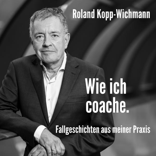 DER Coaching-Podcast von Roland Kopp-Wichmann