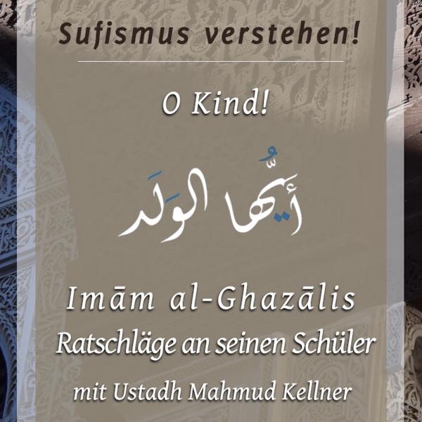 O Kind! - Der Brief an einen Schüler (Imam al-Ghazali)