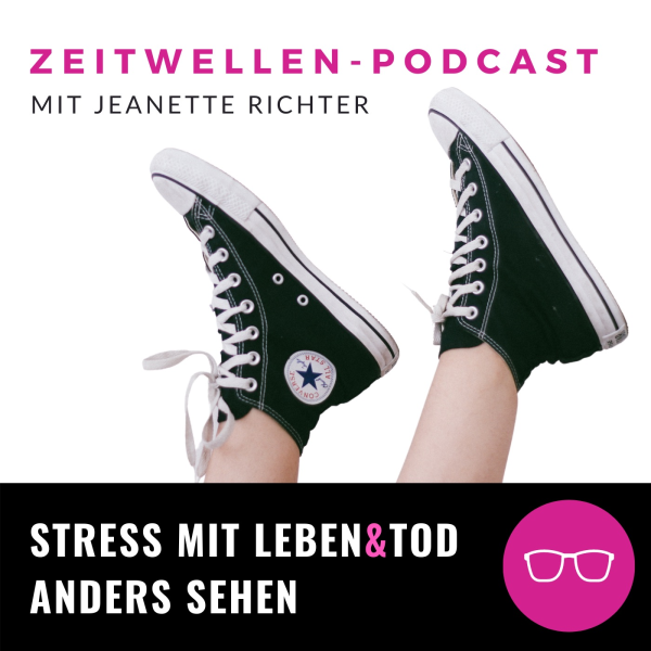 Zeitwellen: Stress mit Leben&Tod anders sehen