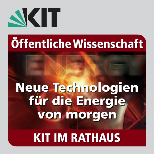 KIT im Rathaus: 31.01.2018: Neue Technologien für die Energie von morgen
