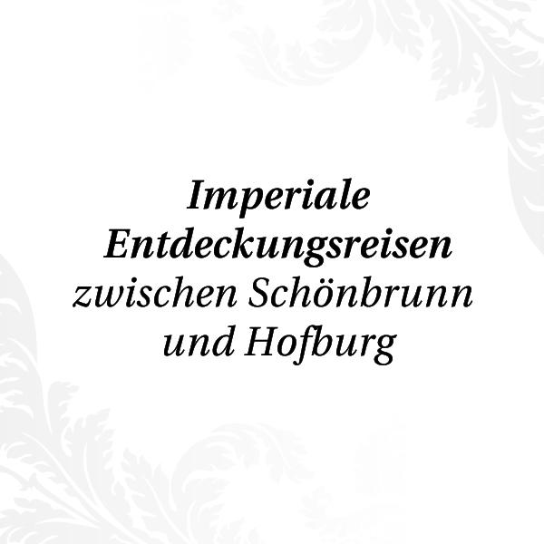 Imperiale Entdeckungsreisen zwischen Schönbrunn und Hofburg