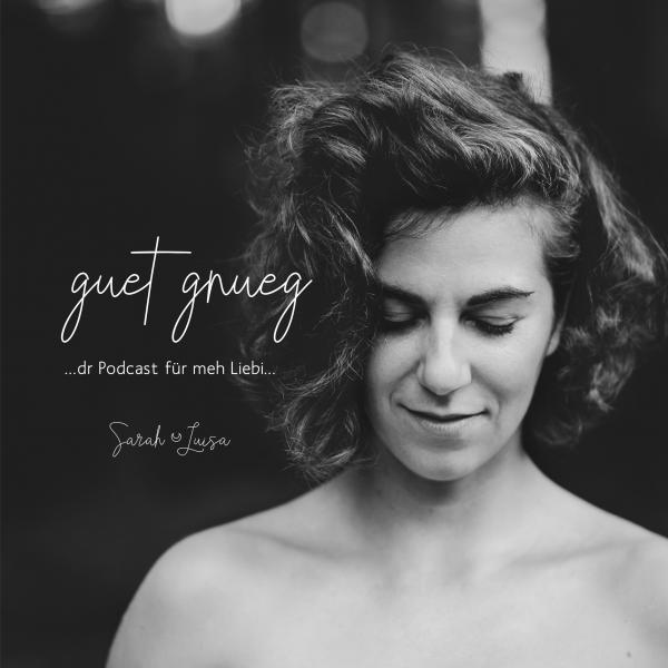GUET GNUEG - der Podcast für meh Liebi