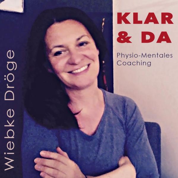 Wiebke Dröge   KLAR & DA  Physio-Mentales Coaching