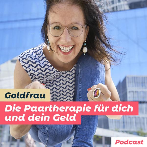 Goldfrau Podcast - Die Paartherapie für dich und dein Geld
