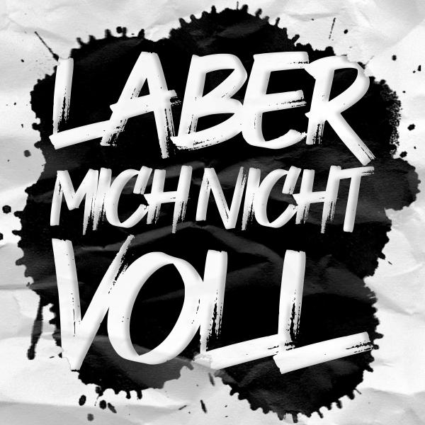 LABER MICH NICHT VOLL