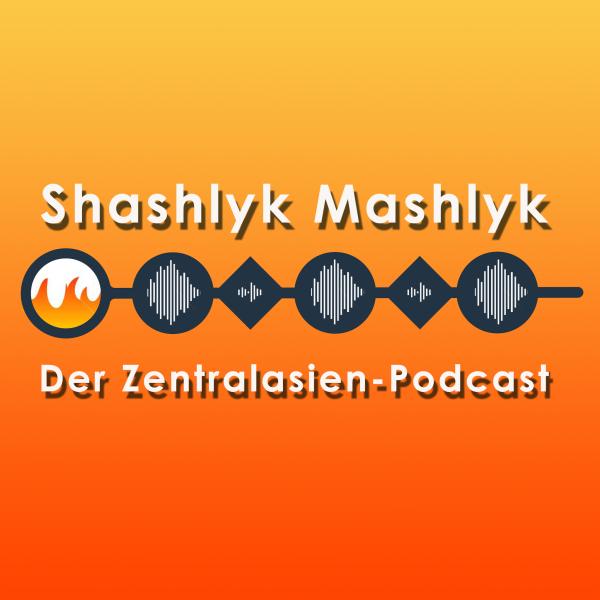 Shashlyk Mashlyk - Der Zentralasien-Podcast