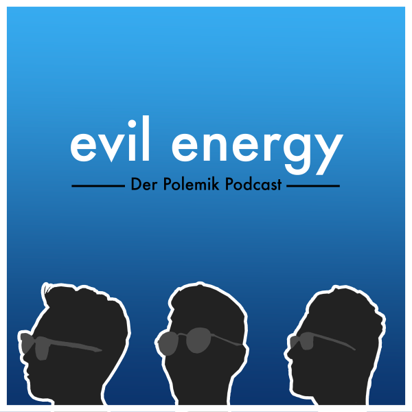 Evil Energy -  Der Polemik-Podcast