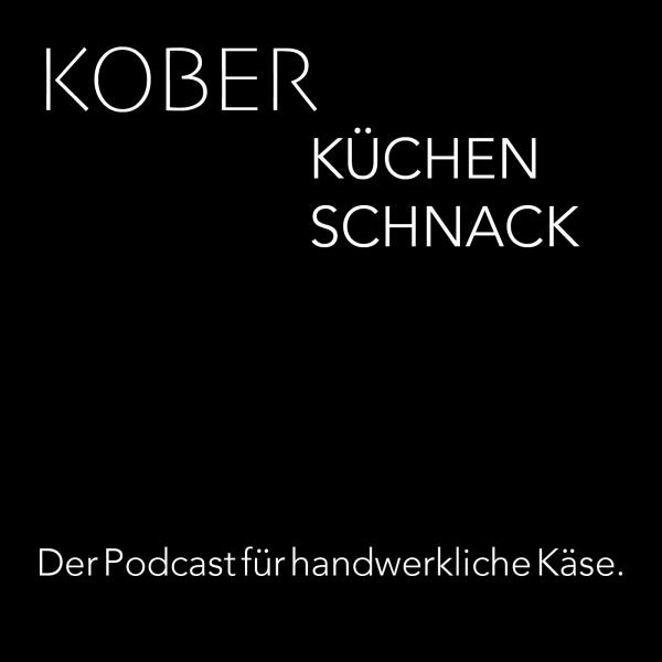 Kobers Küchen Schnack I Der Podcast für handwerkliche Käse