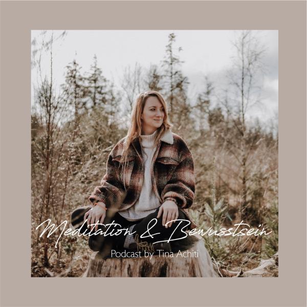 Meditation & Bewusstsein - Podcast by Tina Achiti