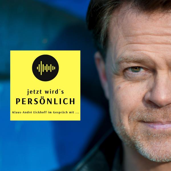jetzt wird´s PERSÖNLICH - Klaus-André Eickhoff im Gespräch mit ...