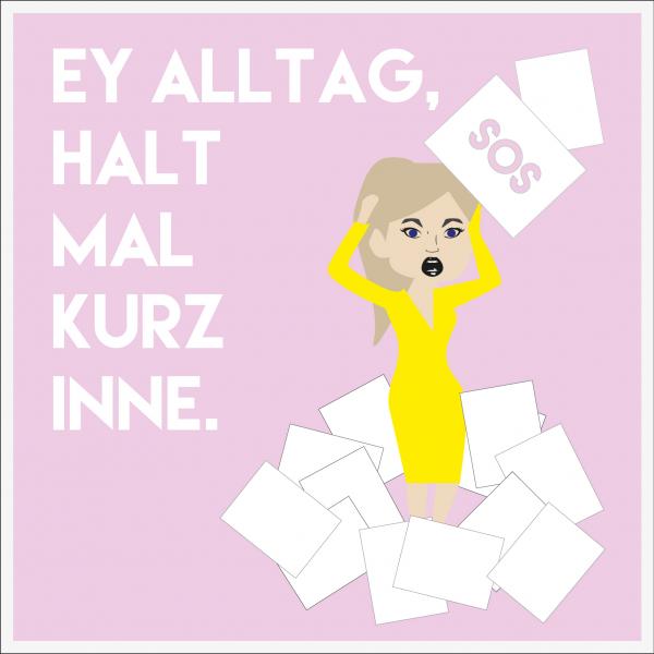 Ey Alltag - halt mal kurz inne.