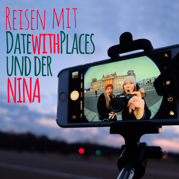 Reisen mit datewithplaces und der Nina