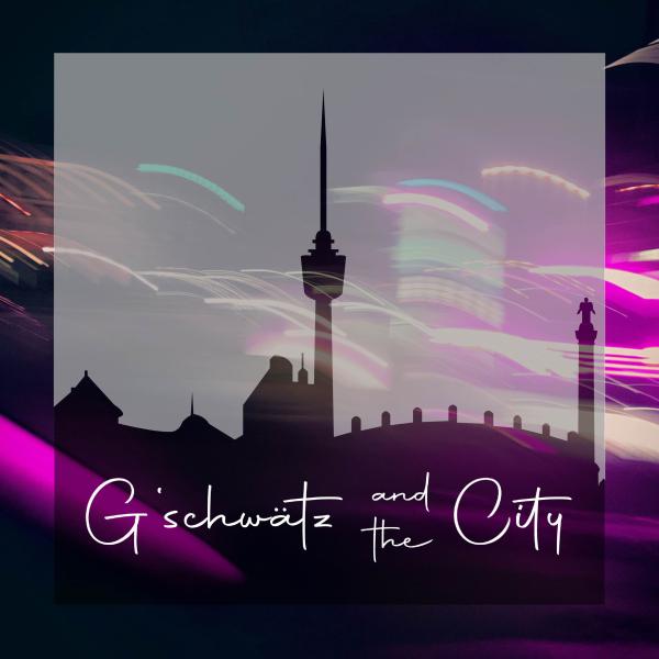 G'SCHWÄTZ AND THE CITY