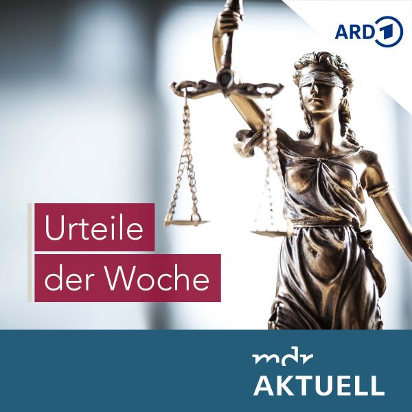 Urteile der Woche von MDR AKTUELL