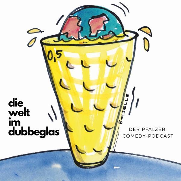 Die Welt im Dubbeglas - Der Pfälzer Comedy-Podcast