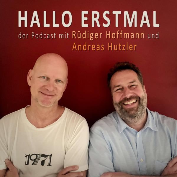 HALLO ERSTMAL - der Podcast mit Rüdiger Hoffmann und Andreas Hutzler
