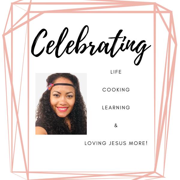 CelebratingLIFE,COOKING,LEARNING&LOVING JESUS MORE!