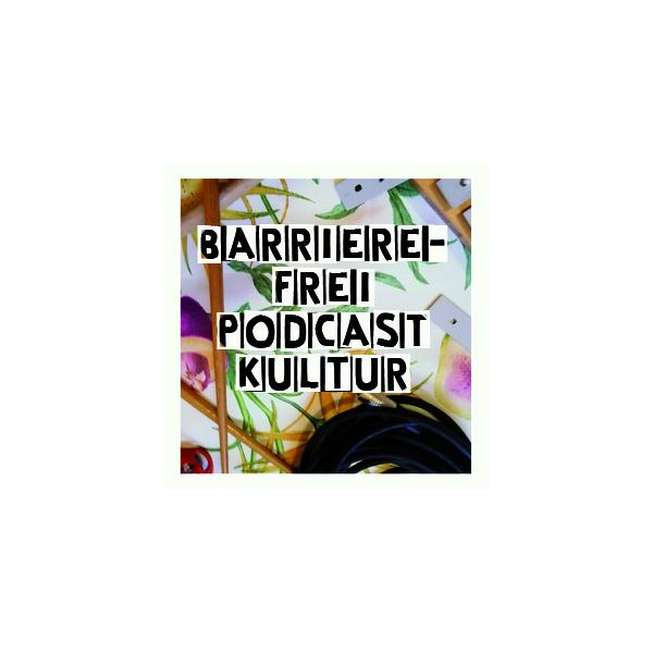 Barrierefrei Podcast Kultur