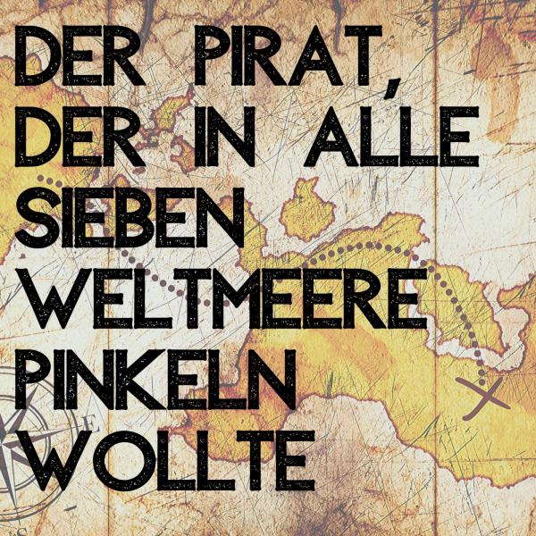 Der Pirat, der in alle 7 Weltmeere pinkeln wollte