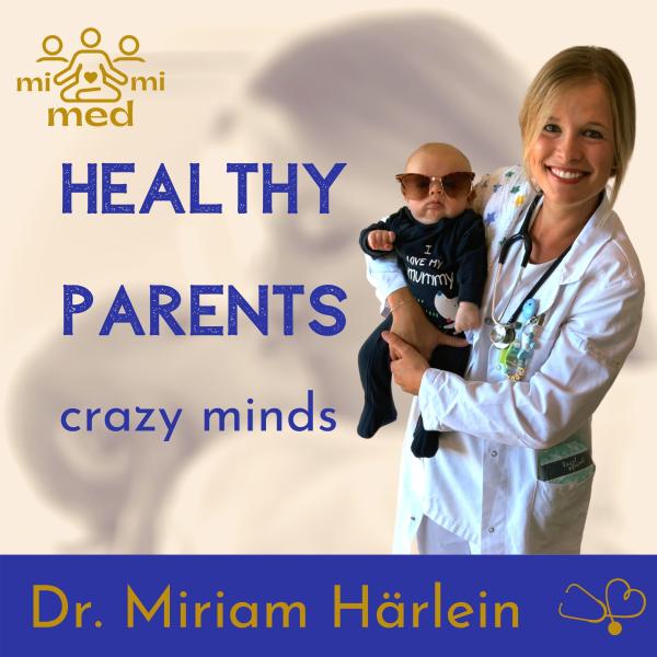 Healthy Parents crazy minds - dein Podcast für mehr Gesundheit und Entspannung im ganz normalen Elternwahnsinn