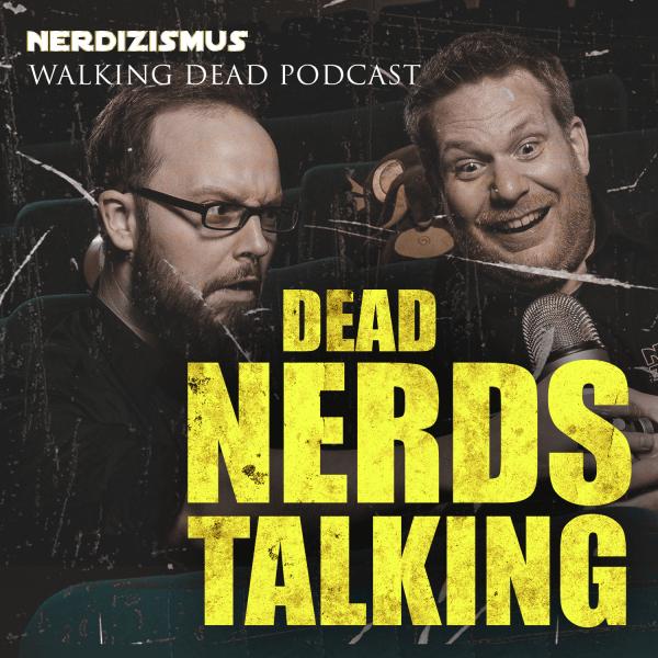 Dead Nerds Talking | Der Walking Dead Podcast