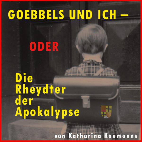Goebbels und ich – oder die Rheydter der Apokalypse