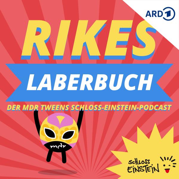 Rikes Laberbuch - Der MDR TWEENS Schloss-Einstein-Podcast