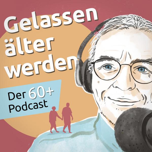 Gelassen älter werden - Der 60+ Podcast für Menschen in der dritten Lebensphase