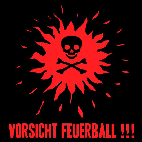 Vorsicht Feuerball !!!