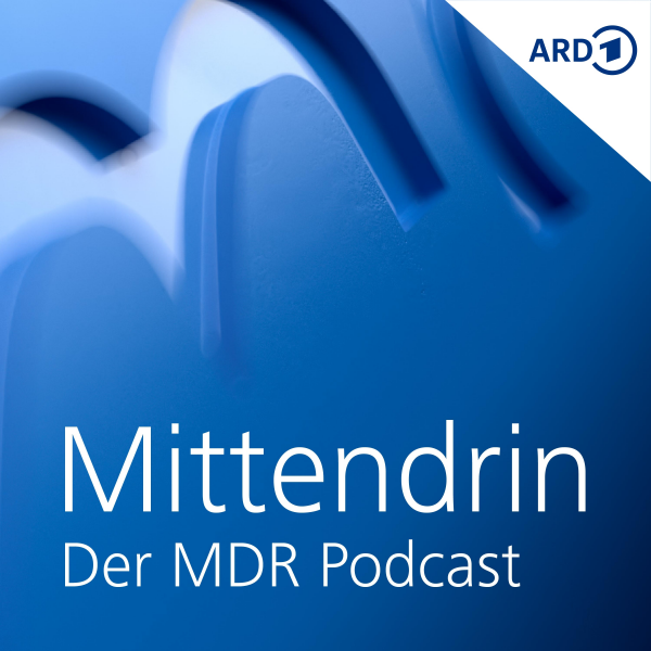 Mittendrin - Der MDR-Podcast