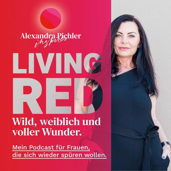 LIVING RED. Wild, weiblich & voller Wunder. Mein Podcast für Frauen, die sich wieder spüren wollen.