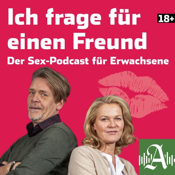 Ich frage für einen Freund - Der Sex-Podcast für Erwachsene