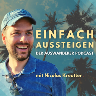EINFACH AUSSTEIGEN –Der Auswanderer Podcast