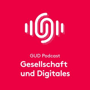 GUD Podcast – Gesellschaft und Digitales
