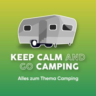 KEEP CALM AND GO CAMPING -  Geschichten - Tipps und Tricks zum Thema Camping mit Wohnwagen oder Zelt