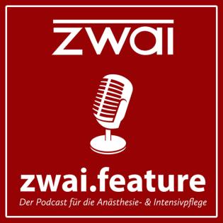 zwai.feature - der Podcast für die Anästhesie- & Intensivpflege