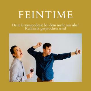 Feintime - Dein Genusspodcast, bei dem nicht nur über Kulinarik gesprochen wird