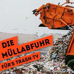 Die Müllabfuhr - fürs Trash-TV