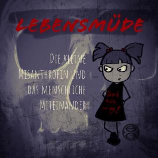 Lebensmüde - Die kleine Misanthropin und das menschliche Miteinander