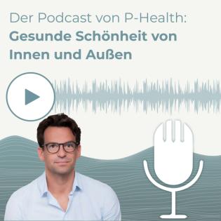 Der Podcast von P-Health: Gesunde Schönheit von Innen und Außen