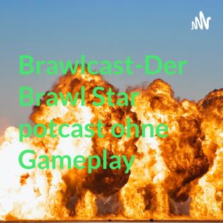 Brawlcast-Der Brawl Star potcast ohne Gameplay
