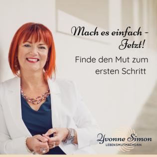 Mach es einfach - Jetzt! Finde den Mut zum ersten Schritt mit Yvonne Simon