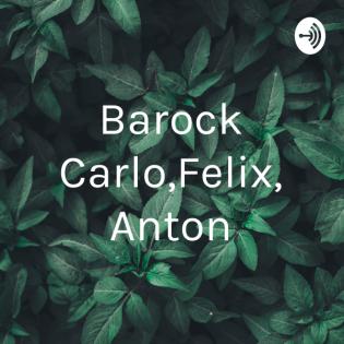 Barock Carlo,Felix, Anton