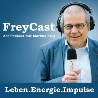 FreyCast - der Podcast mit Markus Frey - Impulse für mehr Lebensenergie