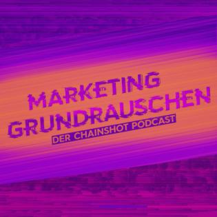 Marketing Grundrauschen - Der Podcast der Chainshot Videoproduktion