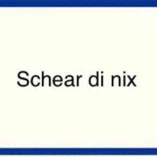 Schear di nix