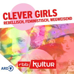 Clever Girls – rebellisch, feministisch, wegweisend   rbbKultur